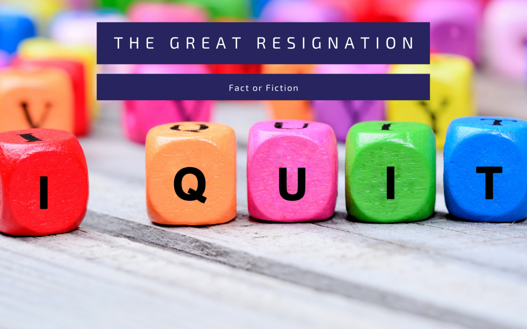 The Great Resignation, Fact or Fiction?