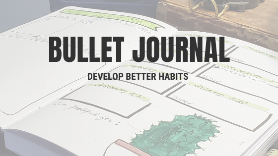 Why Should Leaders Use A Bullet Journal?  To Develop Better Habits